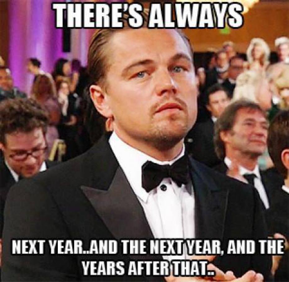Sempre há... O próximo ano... E a próximo ano, e os anos depois disto...